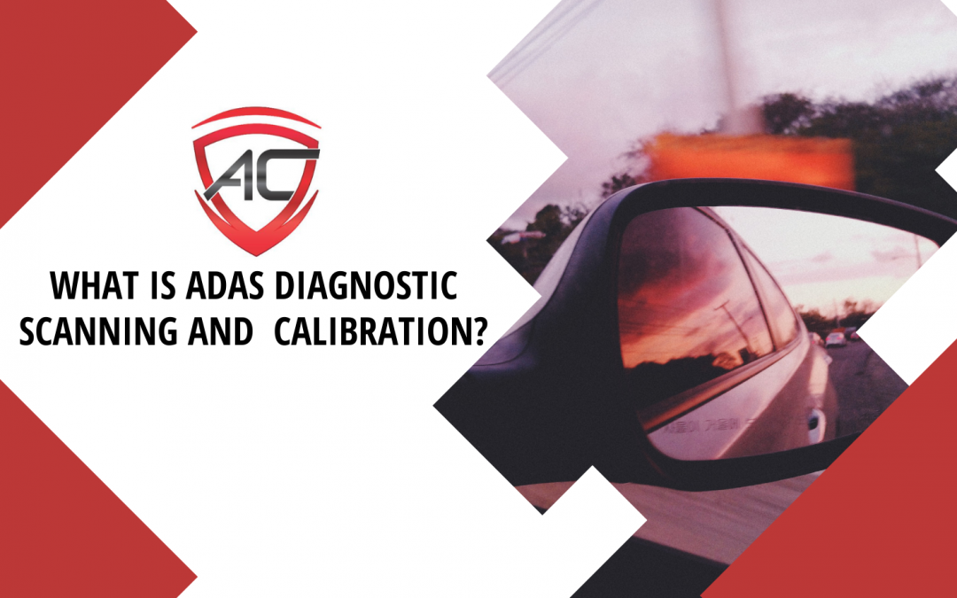 What is ADAS Diagnostic Scanning and Calibration?
